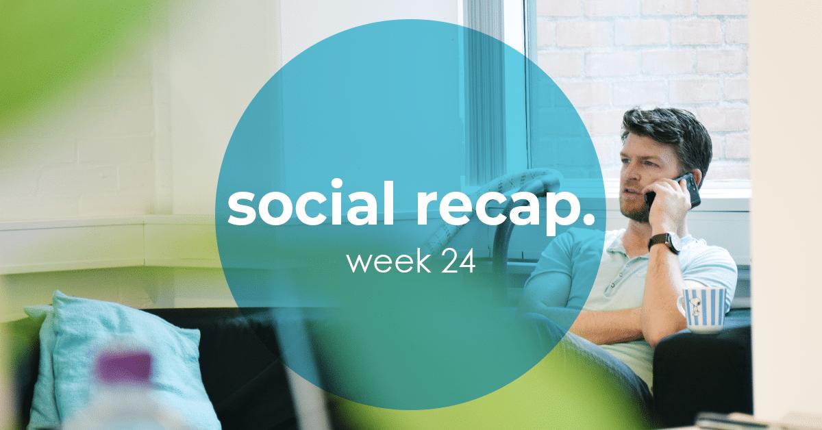 The Social Recap; week 24