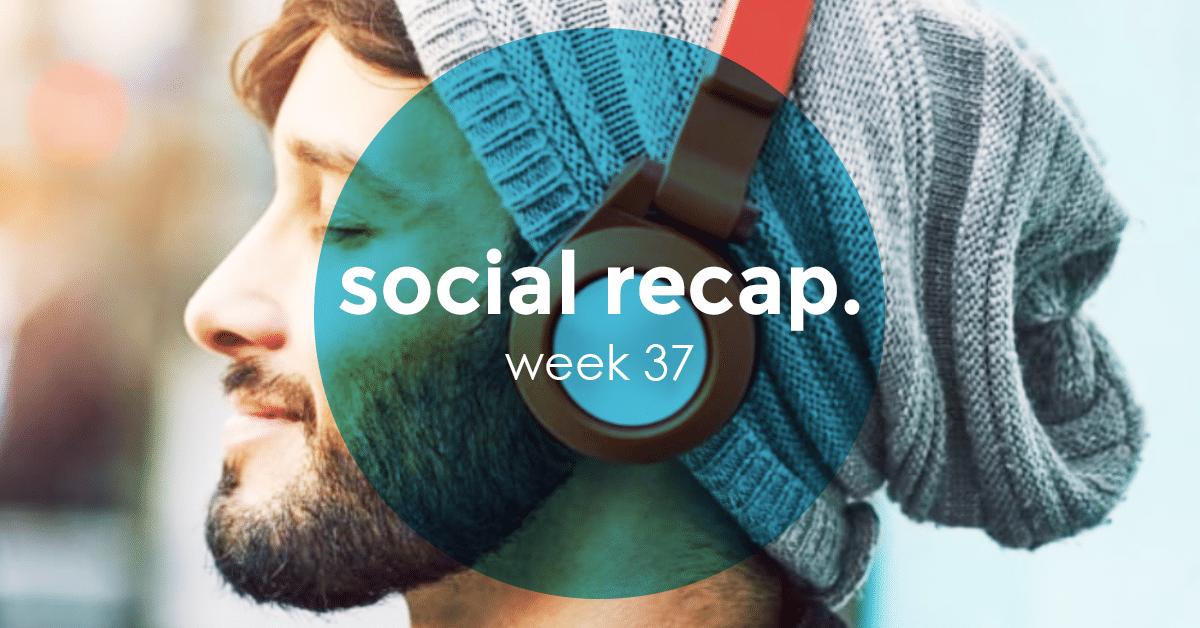 The Social Recap; week 37
