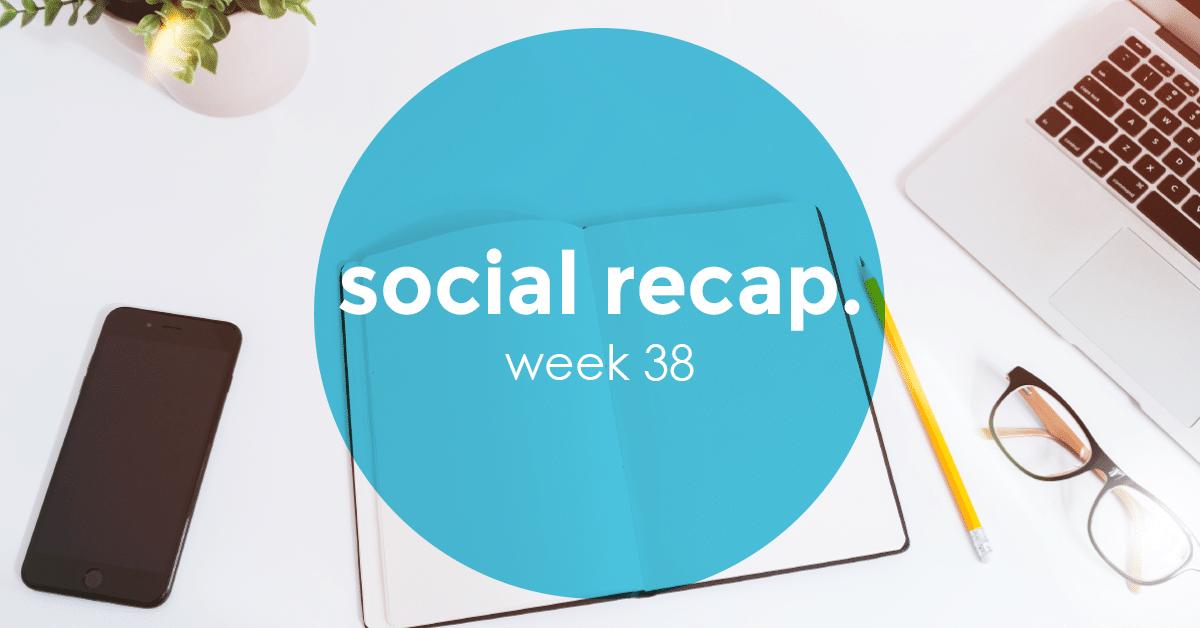 The Social Recap; week 38