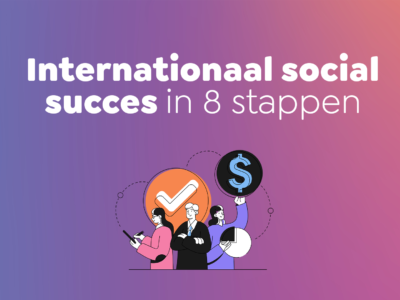 Internationaal social succes in 8 stappen